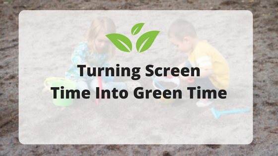 Turning Screen Time Into Green Time