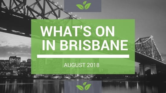 What's on in Brisbane – August 2018