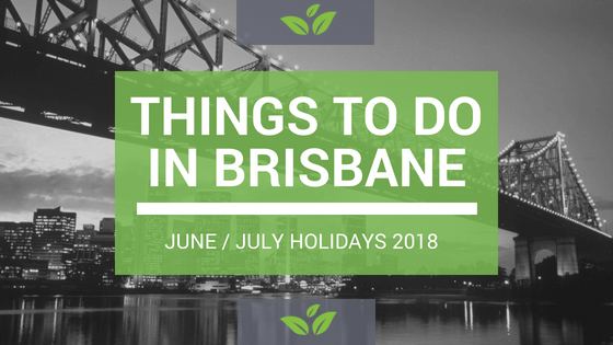 Fun Things To Do In Brisbane With The Kids These Holidays
