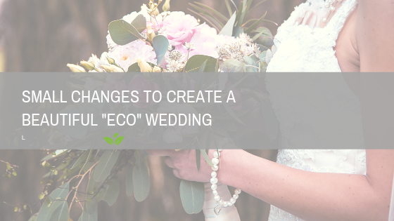 "Small changes to create a beautiful ""Eco"" wedding"