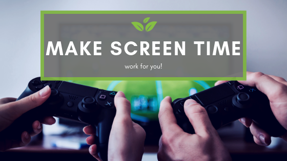 Make screen time work for you