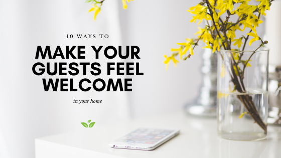 10 Ways to make your guests feel welcome in your home
