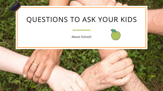 What Questions To Ask Your Kids About School